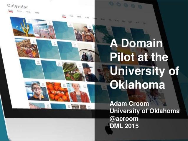 pr publications A Domain Pilot at the University of Oklahoma Adam Croom University of Oklahoma @acroom DML 2015