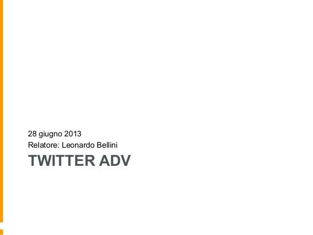 TWITTER ADV 28 giugno 2013 Relatore: Leonardo Bellini