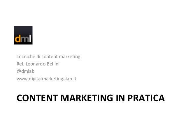 CONTENT  MARKETING  IN  PRATICA   Tecniche  di  content  marke/ng   Rel.  Leonardo  Bellini   @dmlab...