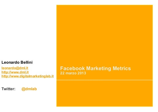 Leonardo Bellinileonardo@dml.it                     Facebook Marketing Metricshttp://www.dml.it                   22 marzo...