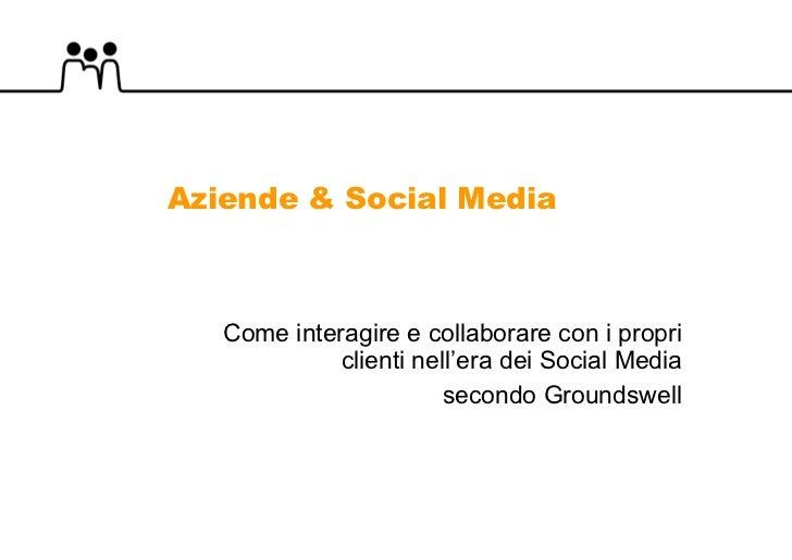 Aziende & Social Media Come interagire e collaborare con i propri clienti nell'era dei Social Media secondo Groundswell