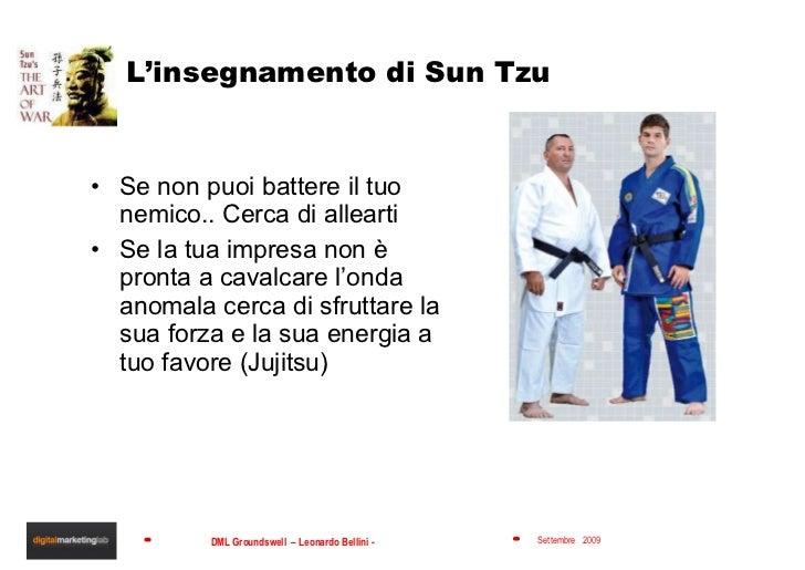 L'insegnamento di Sun Tzu <ul><li>Se non puoi battere il tuo nemico.. Cerca di allearti </li></ul><ul><li>Se la tua impres...