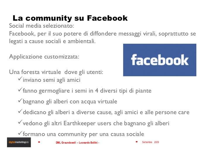 La community su Facebook <ul><li>Social media selezionato:  </li></ul><ul><li>Facebook, per il suo potere di diffondere me...