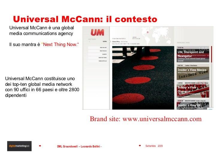 "Universal McCann: il contesto Universal McCann è una global media communications agency Il suo mantra è  "" Next Thing..."