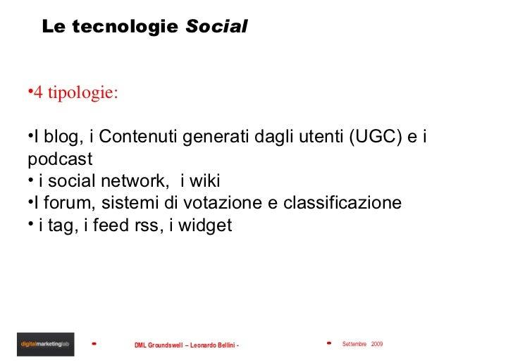 Le tecnologie  Social <ul><li>4 tipologie: </li></ul><ul><li>I blog, i Contenuti generati dagli utenti (UGC) e i podcast <...