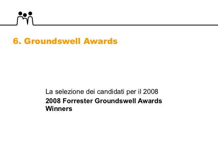 La selezione dei candidati per il 2008 2008 Forrester Groundswell Awards Winners 6. Groundswell Awards