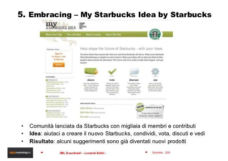 5.  Embracing – My Starbucks Idea by Starbucks <ul><li>Comunità lanciata da Starbucks con migliaia di membri e contributi ...