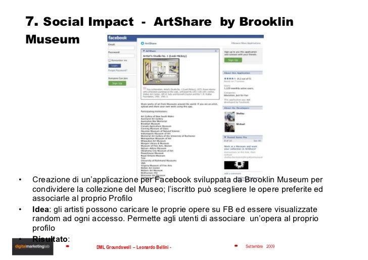 7 .  Social Impact  -  ArtShare  by Brooklin Museum <ul><li>Creazione di un'applicazione per Facebook sviluppata da Brookl...