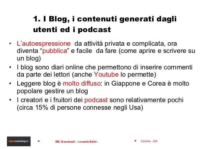 1. I Blog, i contenuti generati dagli utenti ed i podcast <ul><li>L'autoespressione   da attività privata e complicata, or...