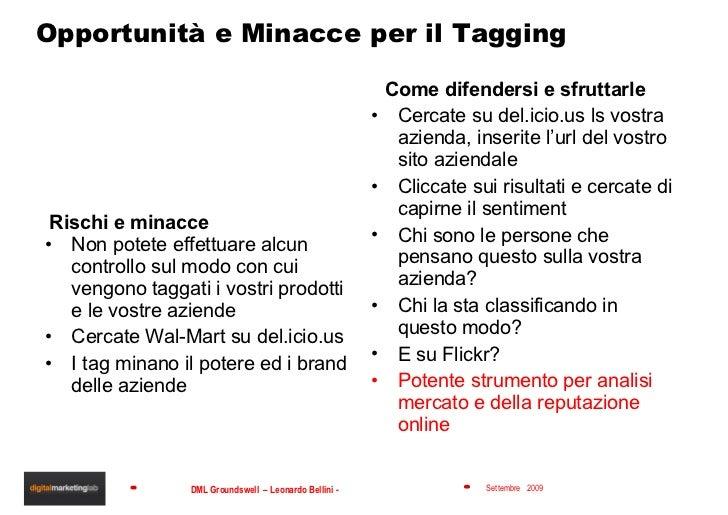 Opportunità e Minacce per il Tagging <ul><li>Rischi e minacce </li></ul><ul><li>Non potete effettuare alcun controllo sul ...