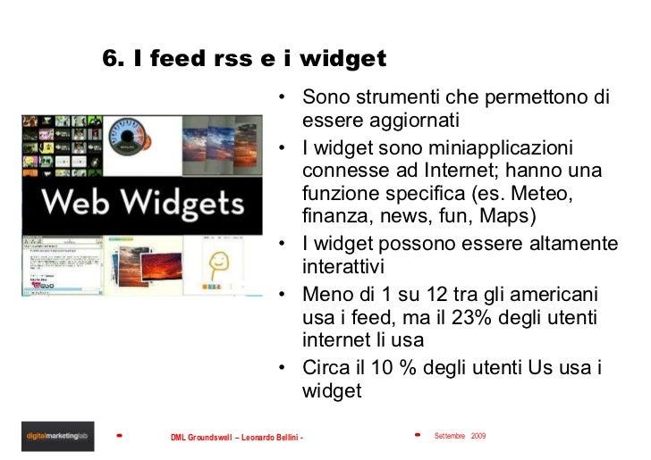 6. I feed rss e i widget <ul><li>Sono strumenti che permettono di essere aggiornati </li></ul><ul><li>I widget sono miniap...