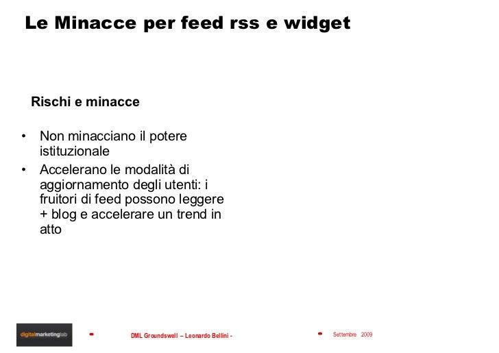 Le Minacce per feed rss e widget <ul><li>Rischi e minacce </li></ul><ul><li>Non minacciano il potere istituzionale  </li><...