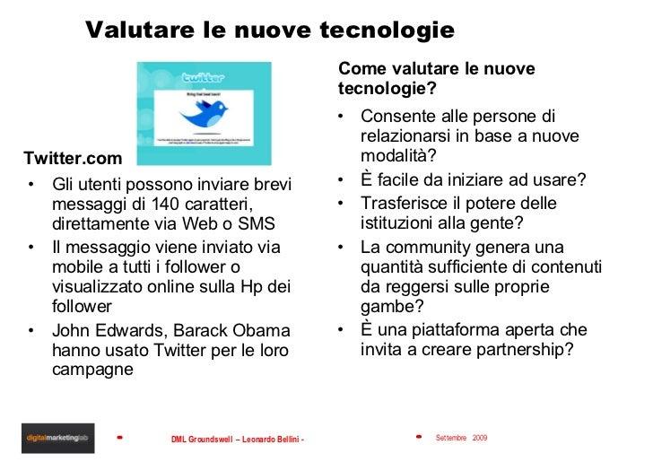 Valutare le nuove tecnologie <ul><li>Twitter.com </li></ul><ul><li>Gli utenti possono inviare brevi messaggi di 140 caratt...