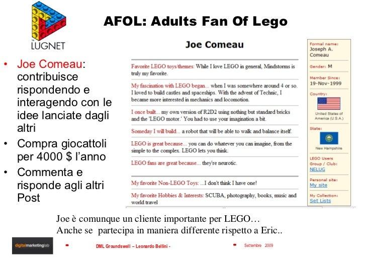 AFOL: Adults Fan Of Lego <ul><li>Joe Comeau : contribuisce rispondendo e interagendo con le idee lanciate dagli altri </li...