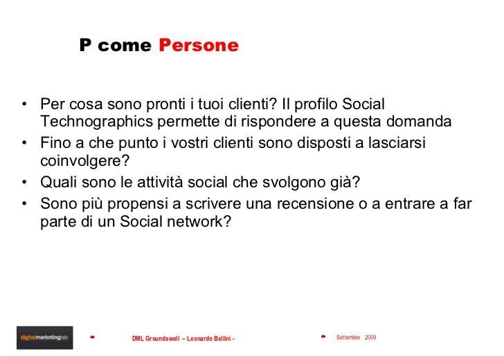 P come  Persone <ul><li>Per cosa sono pronti i tuoi clienti? Il profilo Social Technographics permette di rispondere a que...