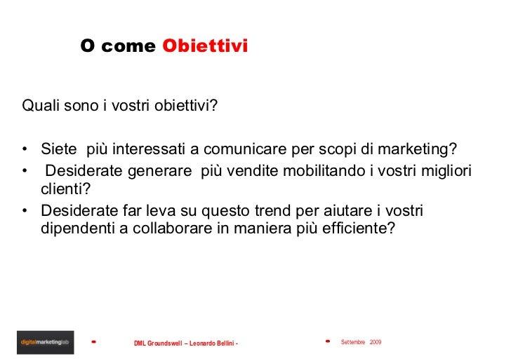 O come  Obiettivi <ul><li>Quali sono i vostri obiettivi? </li></ul><ul><li>Siete  più interessati a comunicare per scopi d...