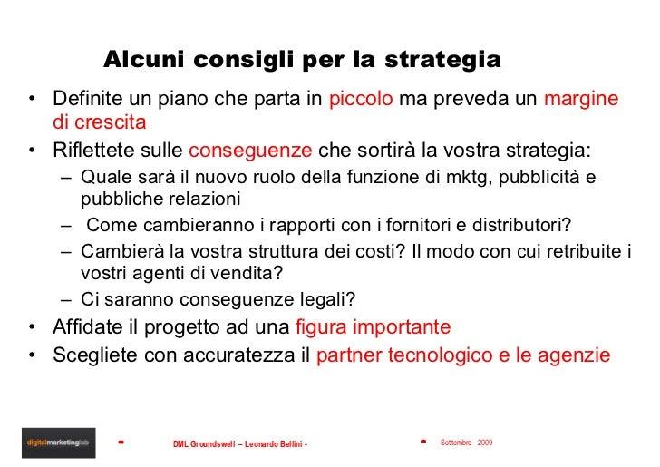 Alcuni consigli per la strategia <ul><li>Definite un piano che parta in  piccolo  ma preveda un  margine di crescita </li>...