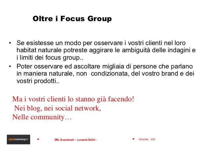 Oltre i Focus Group <ul><li>Se esistesse un modo per osservare i vostri clienti nel loro habitat naturale potreste aggirar...