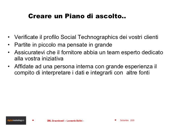 Creare un Piano di ascolto.. <ul><li>Verificate il profilo Social Technographics dei vostri clienti </li></ul><ul><li>Part...