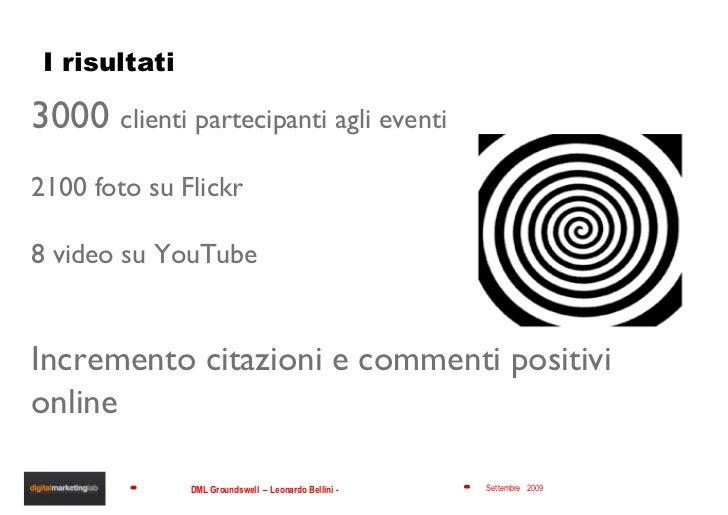 I risultati 3000  clienti partecipanti agli eventi 2100 foto su Flickr 8 video su YouTube Incremento citazioni e commenti ...