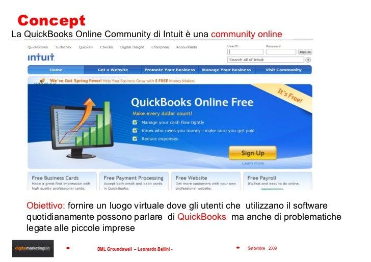 Concept La QuickBooks Online Community di Intuit è una  community online Obiettivo:  fornire un luogo virtuale dove gli ut...