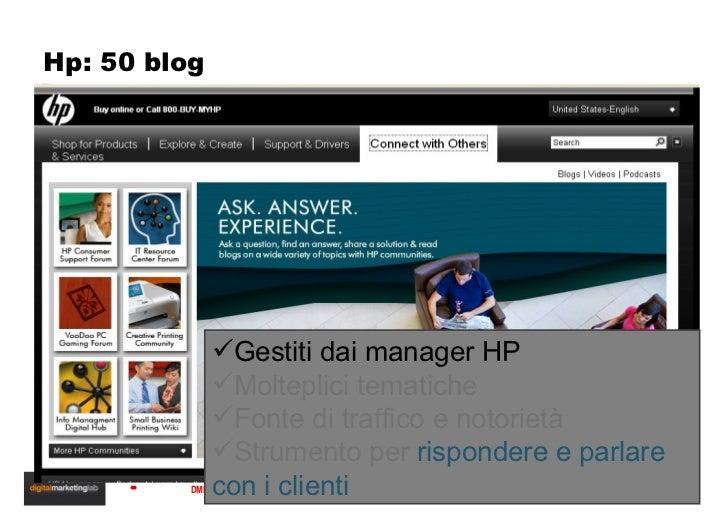 Hp: 50 blog <ul><li>Gestiti dai manager HP </li></ul><ul><li>Molteplici tematiche </li></ul><ul><li>Fonte di traffico e no...