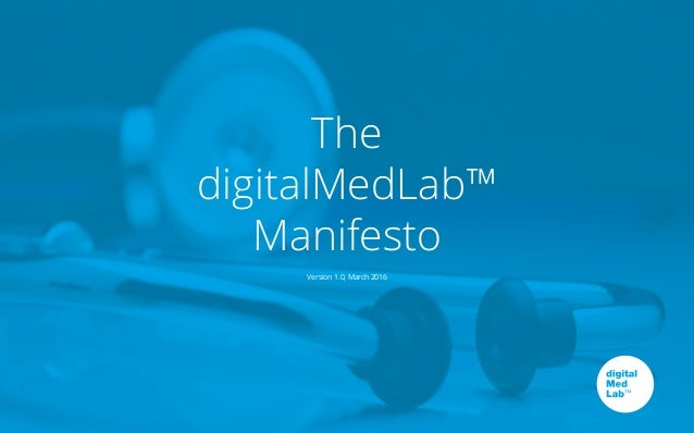 The digitalMedLab™ Manifesto Version 1.0, March 2016