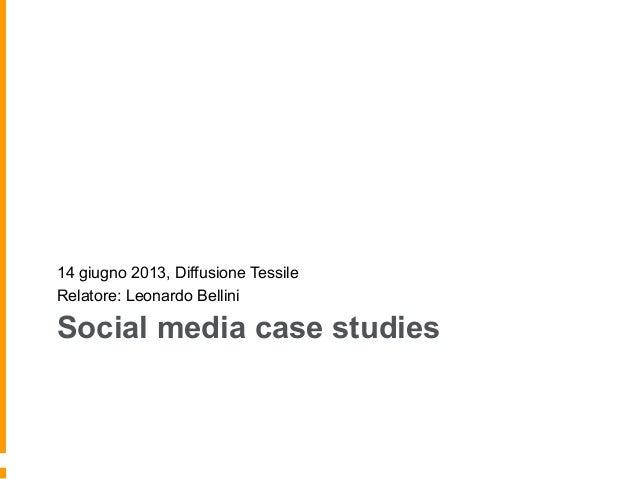 Social media case studies 14 giugno 2013, Diffusione Tessile Relatore: Leonardo Bellini
