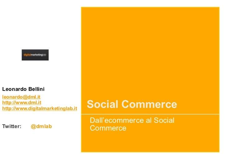 Leonardo Bellinileonardo@dml.ithttp://www.dml.ithttp://www.digitalmarketinglab.it   Social Commerce                       ...