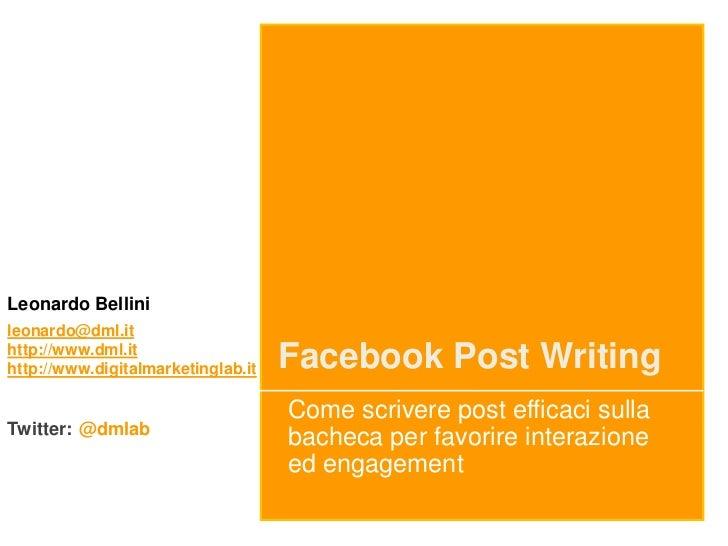 Leonardo Bellinileonardo@dml.ithttp://www.dml.ithttp://www.digitalmarketinglab.it   Facebook Post Writing                 ...