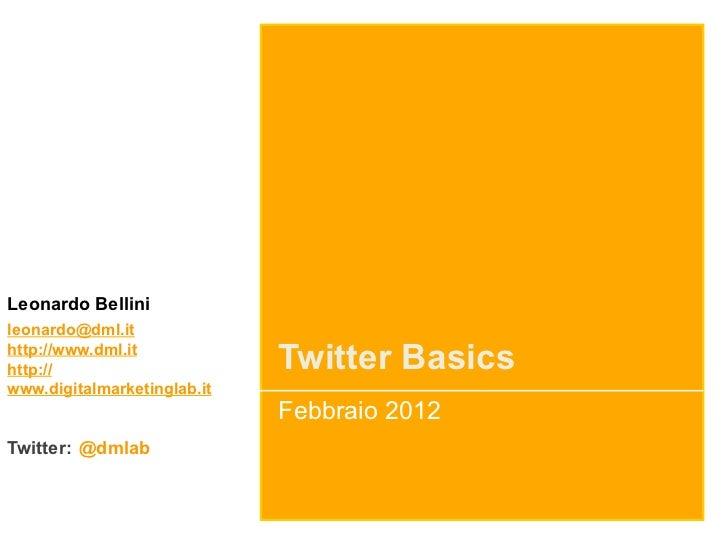 Leonardo Bellinileonardo@dml.ithttp://www.dml.ithttp://                      Twitter Basicswww.digitalmarketinglab.it     ...
