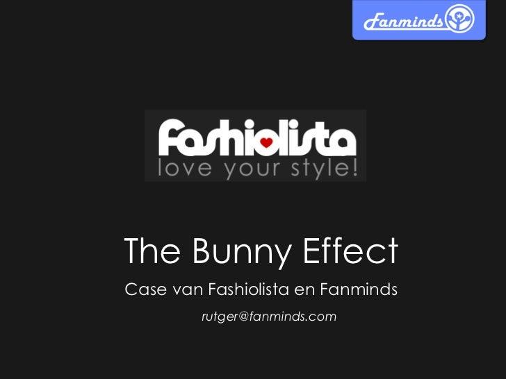 The Bunny EffectCase van Fashiolista en Fanminds         rutger@fanminds.com