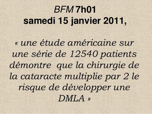 BFM 7h01 samedi 15 janvier 2011, « une étude américaine sur une série de 12540 patients démontre que la chirurgie de la ca...
