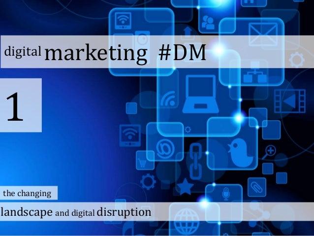 digital marketing #DM 1 landscape and digital disruption the changing