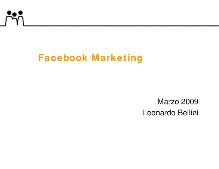 Facebook Mark ti F   b k M rketing                       Marzo 2009                 Leonardo Bellini