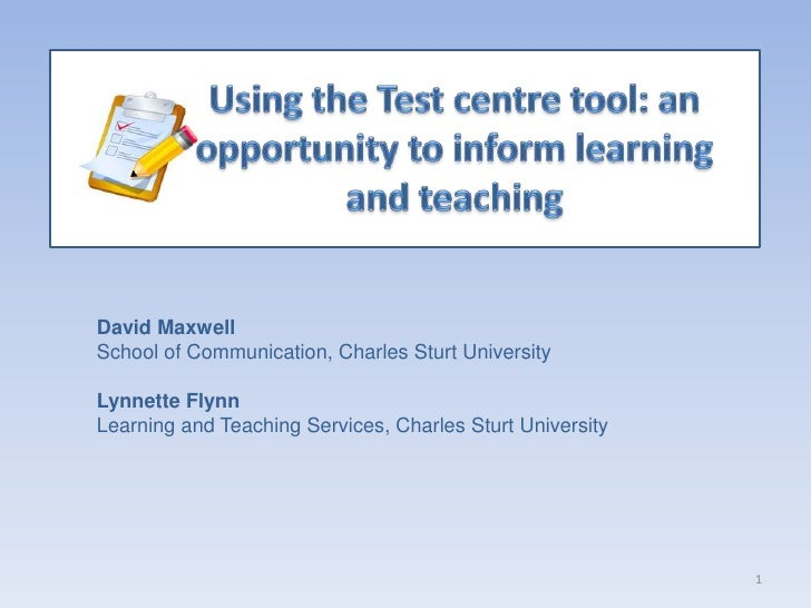 Using the Test centre tool: an opportunity to inform learning and teaching<br />David Maxwell<br />School of Communication...