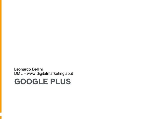 GOOGLE PLUSLeonardo BelliniDML – www.digitalmarketinglab.it
