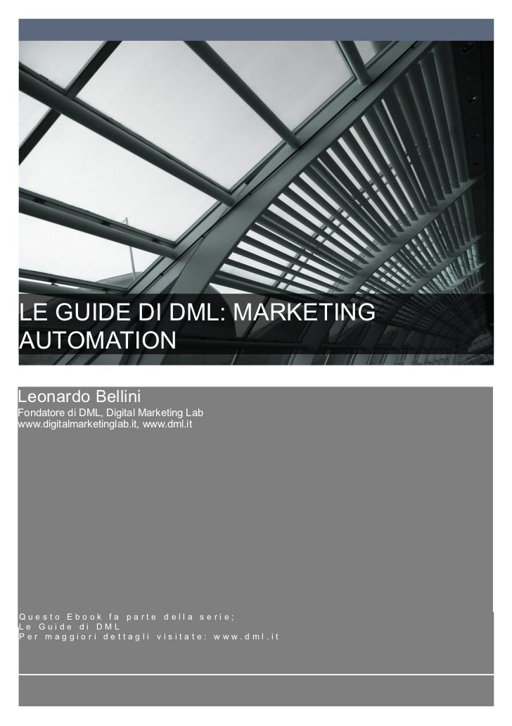LE GUIDE DI DML: MARKETINGAUTOMATIONLeonardo BelliniFondatore di DML, Digital Marketing Labwww.digitalmarketinglab.it, www...