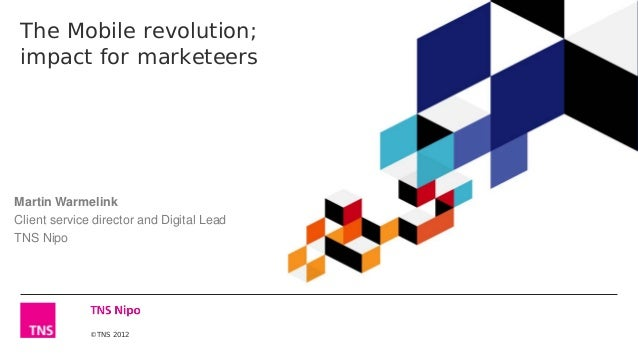The Mobile revolution; impact for marketeersMartin WarmelinkClient service director and Digital LeadTNS Nipo              ...