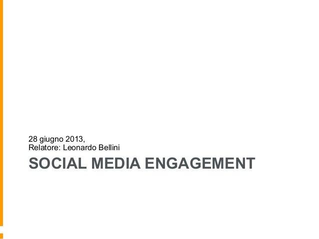 SOCIAL MEDIA ENGAGEMENT 28 giugno 2013, Relatore: Leonardo Bellini