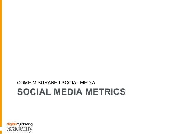 SOCIAL MEDIA METRICS COME MISURARE I SOCIAL MEDIA