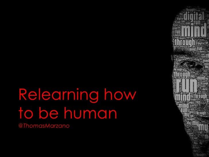 Relearning howto be human@ThomasMarzano                 1