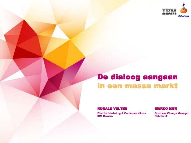 De dialoog aangaanin een massa marktRONALD VELTEN                         MARCO MURDirector Marketing & Communications   B...