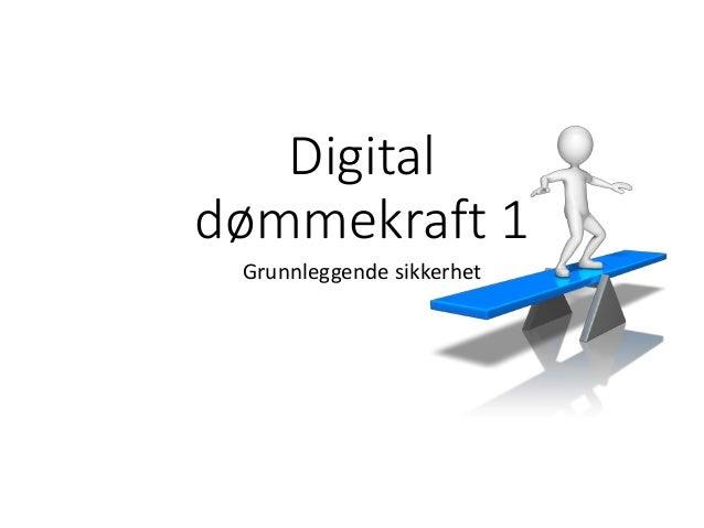 Digital dømmekraft 1 Grunnleggende sikkerhet