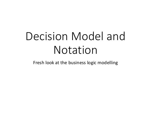 Decision Model and Notation Fresh look at the business logic modelling