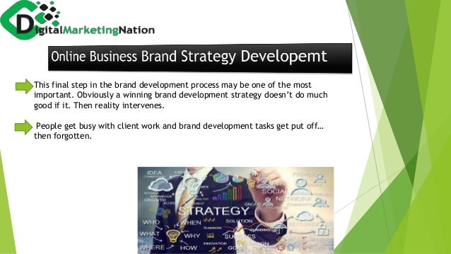 This final step in the brand development process may be one of the most important. Obviously a winning brand development s...