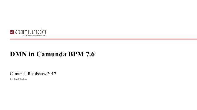 DMN in Camunda BPM 7.6 Camunda Roadshow 2017 Michael Ferber