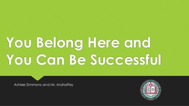 You Belong Here and You Can Be Successful Ashlee Simmons and Mr. Mahaffey