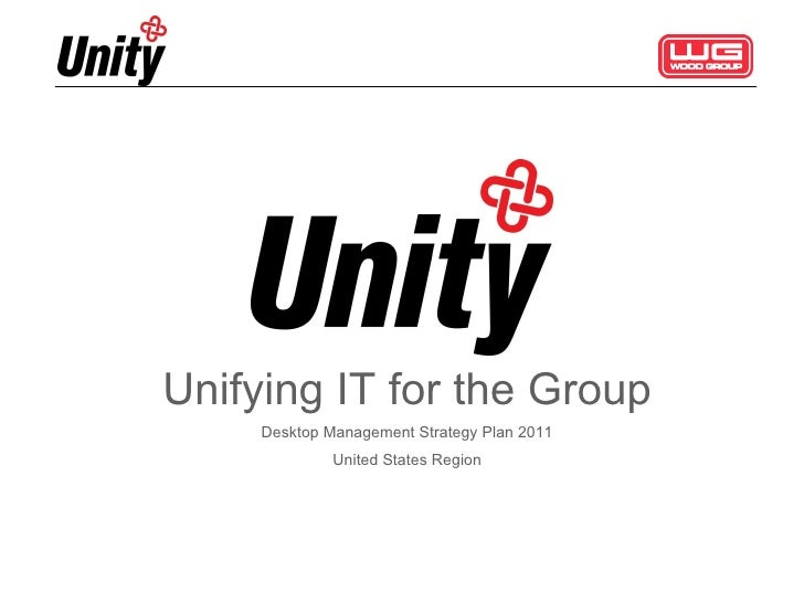 Unifying IT for the Group Desktop Management Strategy Plan 2011 United States Region