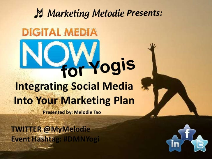 Presents:Integrating Social MediaInto Your Marketing Plan        Presented by: Melodie TaoTWITTER @MyMelodieEvent Hashtag:...